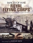 Smith, A.: Images of War. Royal Flying Corps. Rare Photographs from Wartime Archives