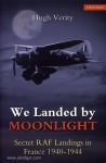 Verity, H.: We Landed by Moonlight. Secret RAF Landings in France 1940-1944