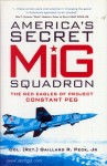 Peck Jr., G. R.: America's Secret MiG Squadron. The Red Eagles of Project Constant Peg