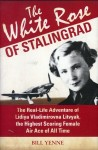 Yenne, B.: The White Rose of Stalingrad. The Real-Life Adventure of Lidiya Vladimirovna Litvyak, the Highest Scoring Female Air Ace of All Time