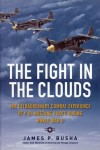 Busha, J. P.: The Fight in the Clouds. The extraordinary Combat Experience of P-51 Mustang Pilots during World War II