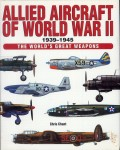 Chant, C.: Allied Aircraft of World War II 1939-1945. The World's great Weapons