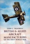 Treadwell, T. C.: British & allied Aircraft Manufacturers of the First World War