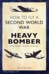 Archard, E. L.: How to fly a Second World War Heavy Bomber. Lancaster, Halifax, Stirling