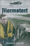 Eriksson, Patrick G.: Alarmstart. The german Fighter Pilot's Experience in the Second World War. North-Western Europe from the Battle of Britain to the Battle of Germany