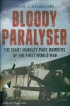 Langham, Rob: Bloody Paralyser. The giant Handley Page Bombers of the First World War