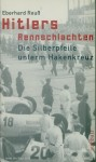 Reuß, Eberhard: Hitlers Rennschlachten. Die Silberpfeile unterm Hakenkreuz