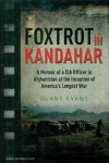 Evans, Duane: Foxtrot in Kandahar. A Memoir of a CIA officer in Afghanistan at the Inception of America's Longest War