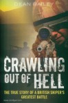 Bailey, Dean: Crawling out of Hell. The true Story of a british sniper's greatest battle