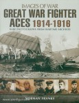 Franks, N.: Images of War. Great War Fighter Aces 1914-1916. Rare Photographs from Wartime Archives