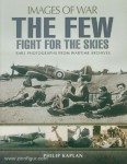 Kaplan, Philip: Images of War. The Few. Fight for the Skies. Rare Photographs from Wartime Archives
