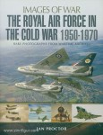 Proctor, I.: Images of War. The Royal Air Force in the Cold War 1950-1970. Rare Photographs from Wartime Archives