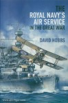 Hobbs, David: The Royal Navy's Air Service in the Great War