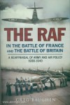 Baughen, Greg: The RAF in the Battle of France and the Battle of Britain. A Reappraisal of the Army and Air Policy 1938-1940
