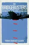 Cleaver, Thomas McKelvey: The Bridgebusters. The true Story of the Catch-22 Bomb Wing