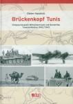 Handrich, Dieter: Brückenkopf Tunis. Kriegsschauplatz Mittelmerraum und Nordafrika. Tunesienfeldzug 1942/1943
