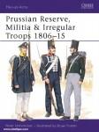 Hofschröer, P./Fostem, B. (Illustr.): Prussian Reserve, Militia and Irregular Troops 1806-1815