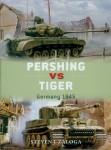 Zaloga, S. J./Laurier, J.: Pershing vs Tiger. Germany 1945