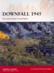 Downfall 1945. The Fall of Hitler's Third Reich