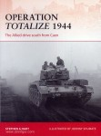 Hart, S. A./Shumate, J. (Illustr.): Operation Totalize 1944. The Allied drive south from Caen