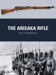 Harriman, Bill/Dennis, Peter (Illustr.)/Gilliland, Alan (Illustr.): The Arisaka Rifle