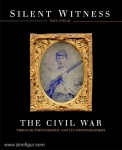 Field, R.: Silent Witness. The Civil War through Photography and its Photographers