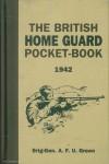 Green, A. F. U.: The british Home Guard Pocket-Book 1942