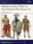 D'Amato, R./Ruggeri, R. (Illustr.): Roman Army Units in the Eastern Provinces. Teil 1: 31 BC-AD 195