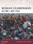 Cowan, R./Brogain, S. (Illustr.): Roman Guardsman 62 BC-AD 324