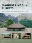 Donnell, C./Morshead, H. (Illustr.)/Shumate, J. (Illustr.): Maginot Line Gun Turrets and French gun turret development 1880-1940