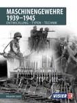 Losert, Alexander/Visier, Redaktion: Maschinengewehre 1939-1945. Entwicklung - Typen - Technik