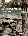 Heidler, Michael: Maschinenpistolen 1939-1945. Entwicklung - Typen - Technik