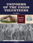 Field, Ron: Uniforms of the Union Volunteers of 1861: The Mid-Atlantic States