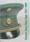 Vickers, T.: German Army Visor Caps 1871-1945. A chronological guide to the development of the peaked cap