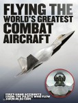 Bennett, J.: Flying the World's greatest Combat Aicraft. First Hand Accounts from the Pilots who flew them in Action