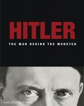 Kerrigan, M.: Hitler. The Man behind the Monster