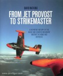 Watkins, D.: From Jet Provost to Strikemaster. A definitive History of the basic and Counter-Insurgent Aircraft at Home and Overseas