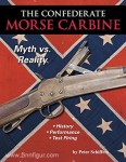 Schiffers, P.: The Confederate Morse Carbine. Myth vs. Reality. History - Performance - Test Firing