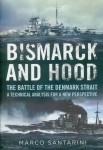 Santarini, Marco: Bismarck and Hood. The Battle of the Denmark Strait. A technical Analysis for a new Perspective