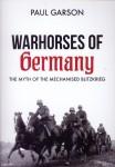 Garson, Paul: Warhorses of Germany. The Myth of the mechanises Blitzkrieg