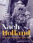 Groeneveld, Gerard: Nach Holland! De meidagen van 1940 door Duitse ogen