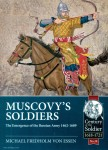 Essen, Michael Fredholm von: Muscovy's Soldiers. The Emergence of the Russian Army 1462-1689