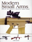 McNab, Chris: Modern Small Arms. 300 of the World's greatest Small Arms