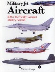 Sharoe, Michael: Military Jet Aircraft. 300 of the World's Greatest Military Aircraft