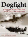 Winchester, Jim/Jackson, Robert (Hrsg.): Dogfight. Military aircraft compared from World War I to the present day