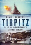 Knowles, Daniel: Tirpitz. The Life and Death of Germany's last great Battleship