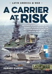 Sciaroni, Mariano: A Carrier at Risk. Argentinean Aircraft Carrier and Anti-Submarine Operations against Royal Navy's Attack-Submarines during the Falklands/Malvinas War, 1982