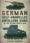 Moore Craig: German self-propelled Artillery Guns of the Second World War