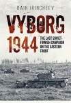 Irincheev, Bair: Vyborg 1944. The Last Soviet-Finnish Campaign on the Eastern Front