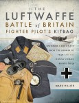 Hillier, Mark: The Luftwaffe. Battle of Britain Fighter Pilots' Kitbag. Uniforms & Equipment from the Summer of 1940 and the Human Stories behind them